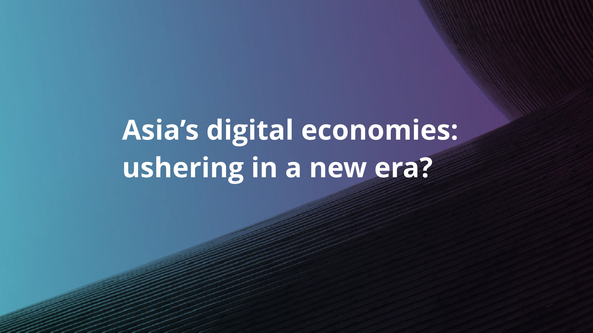 Asia's digital economies: ushering in a new era?