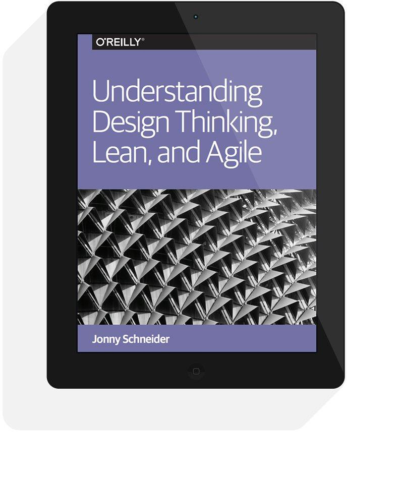 Understanding Design Thinking, Lean and Agile