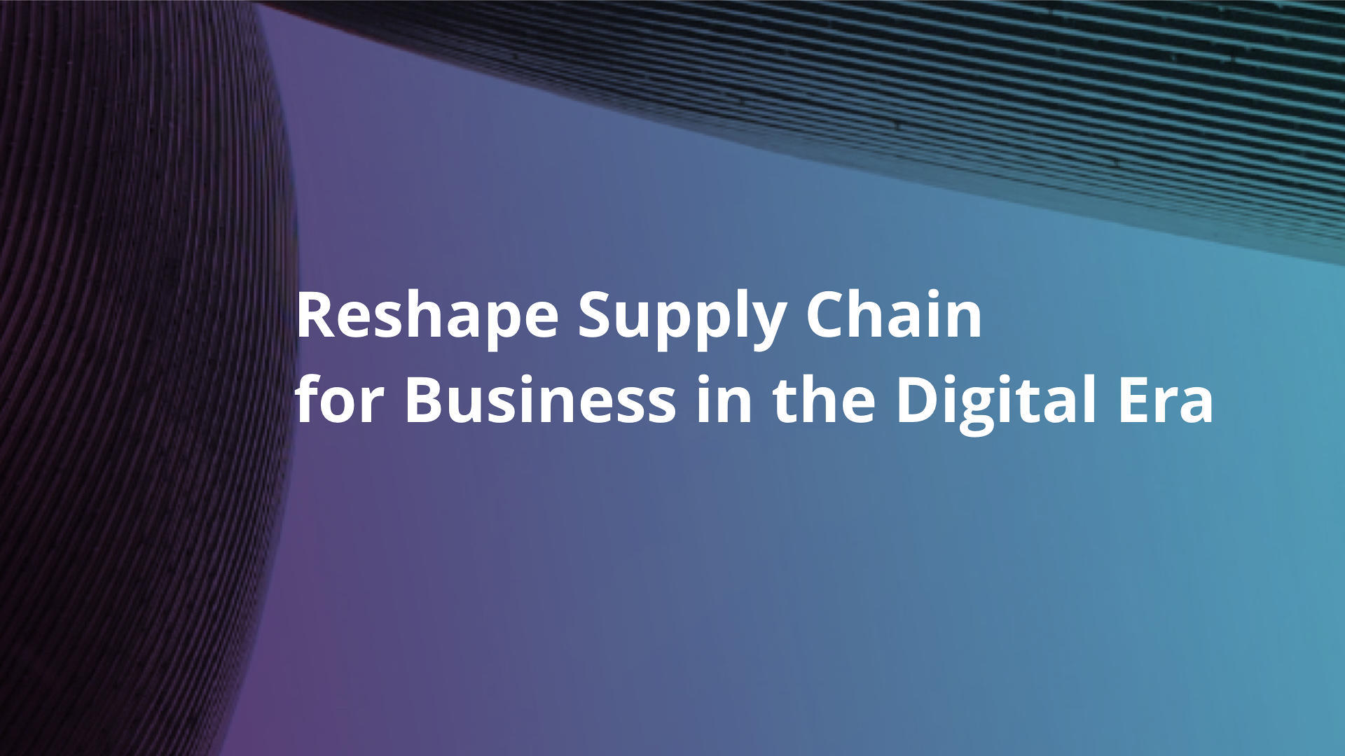 Reshape Supply Chain for Business in the Digital Era