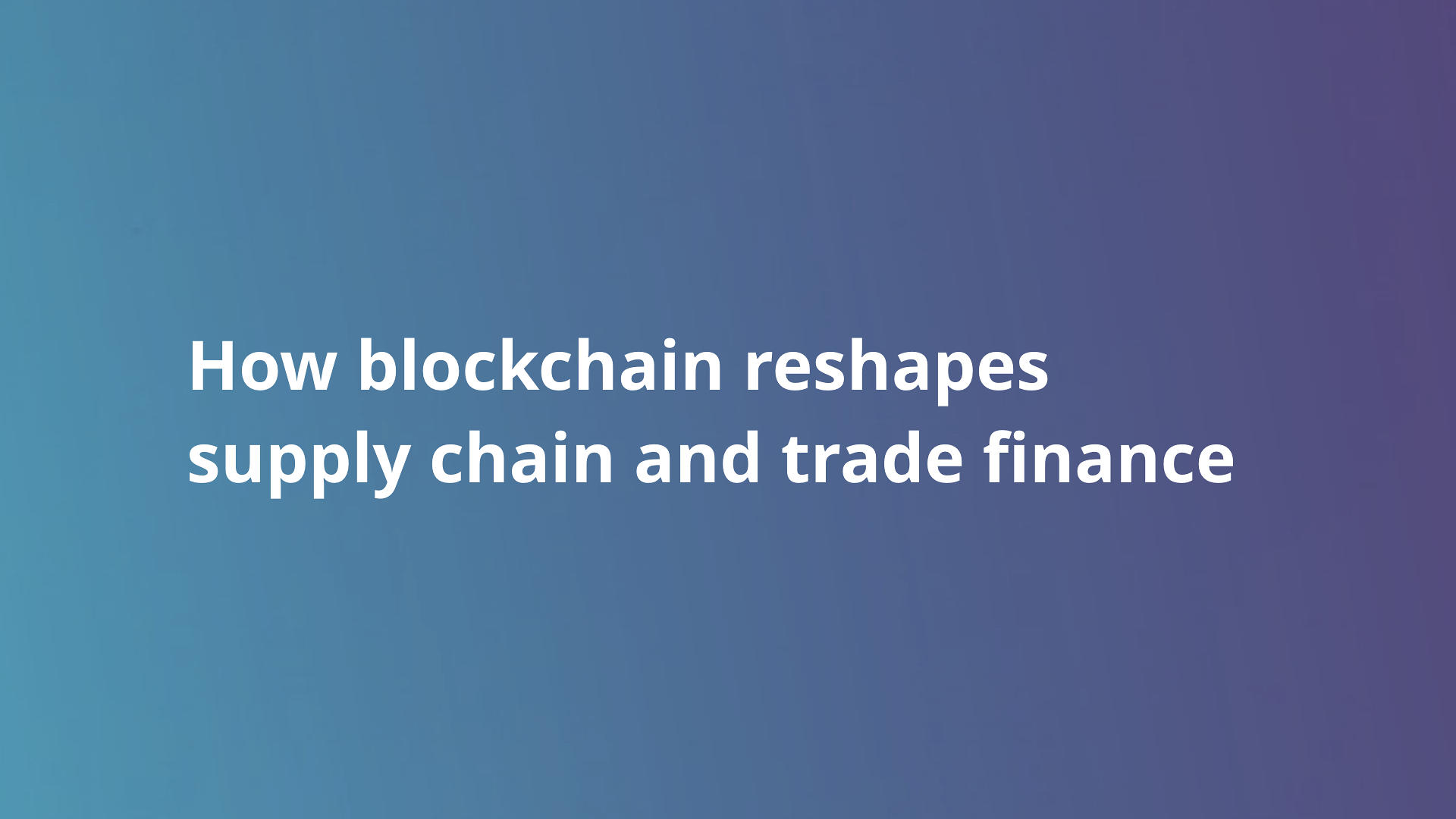 How blockchain reshapes supply chain and trade finance