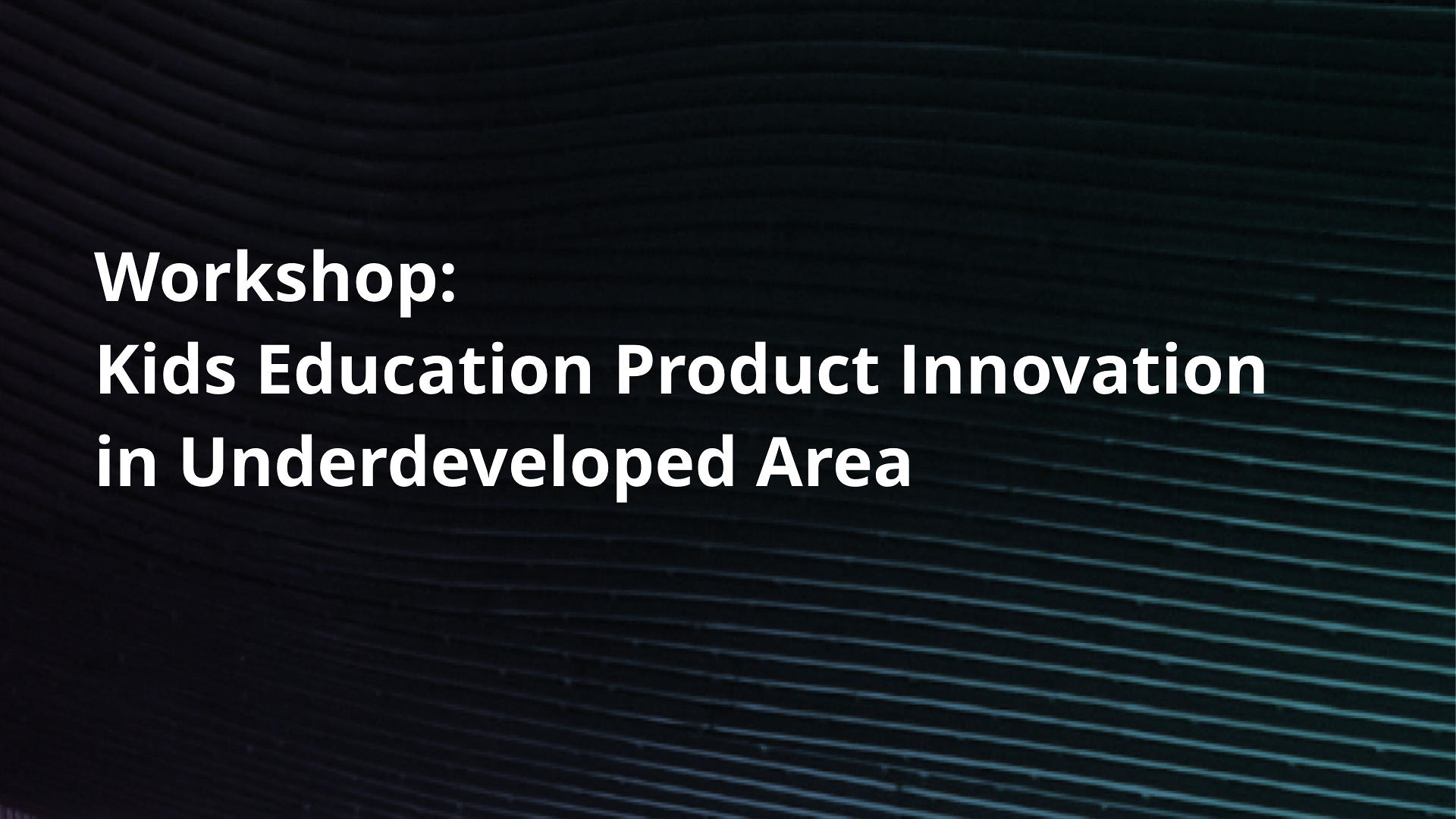 Social Innovation Workshop: Kids Education Product Innovation in Underdeveloped Area