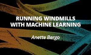 Running windmills with machine learning - Anette Bergo