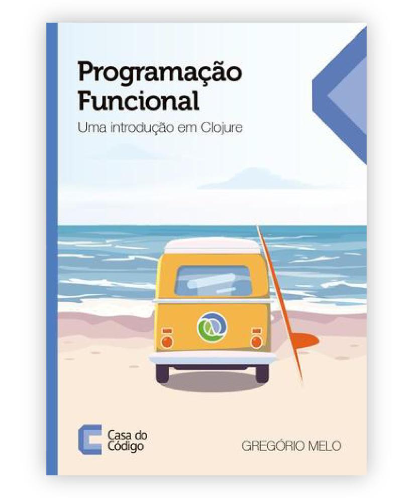 Programação Funcional - Uma Introdução em Clojure por Gregório Melo