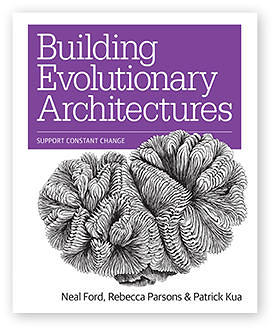 Building Evolutionary Architectures by Rebecca Parsons, Neal Ford & Patrick Kua