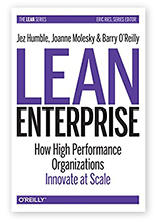 Lean Enterprise: How High Performance Organizations Innovate at Scale by Jez Humble, Joanne Molesky and Barry O'Reilly