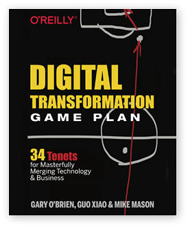 Digital Transformation Game Plan by Gary O'Brien, Guo Xiao and Mike Mason