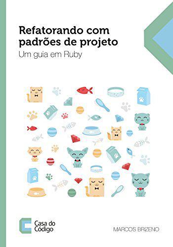 Refatorando com padrões de projeto: um guia em Rubyby Marcos Brizeno