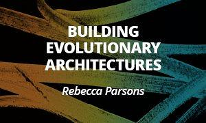 Building Evolutionary Architectures - Rebecca Parsons