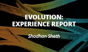 Evolution: Experience Report - Shodhan Sheth