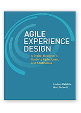 Agile Experience Design: A Digital Designer's Guide to Agile, Lean, and Continuous by Lindsay Ratcliffe & Marc McNeill, co-authors