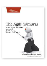The Agile Samurai: How Agile Masters Deliver Great Software by Jonathan Rasmusson