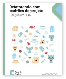 Refatorando com padrões de projeto: um guia em Ruby by Marcos Brizeno