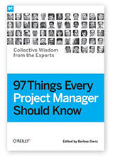 97 Things Every Project Manager Should Know Contributors: Adrian Wible, Anupam Kundu, Joe Zenevitch, Neal Ford and Pat Kua