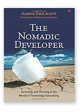 The Nomadic Developer: Surviving and Thriving  in the World of Technology Consulting by Aaron Erickson