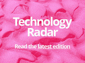 Technology Radar - read the latest edition