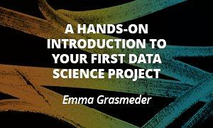 A hands-on introduction to your first data science project - Emma Grasmeder *XConf Munich&Barcelona only