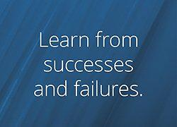 Learn from successes and failures.