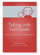 Talking with Tech Leads: From Novices to Practitioners by Patrick Kua