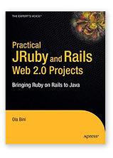Practical JRuby on Rails Web 2.0 Projects: Bringing Ruby on Rails to the Java Platform by Ola Bini