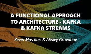 A Functional Approach to Architecture - Kafka & Kafka Streams