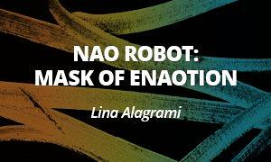 NAO Robot: Mask of eNAOtion - Lina Alagrami