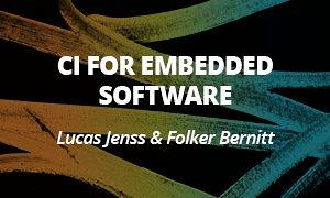 CI For Embedded Software - Lucas Jenss & Folker Bernitt