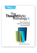 ThoughtWorks Anthology II Neal Ford, editor