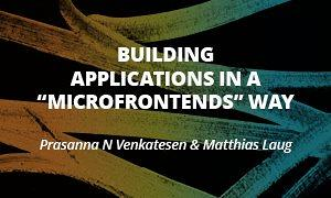 "Building application in a ""Microfrontends"" way - Matthias Lauf & Prasanna N Venkatesen"