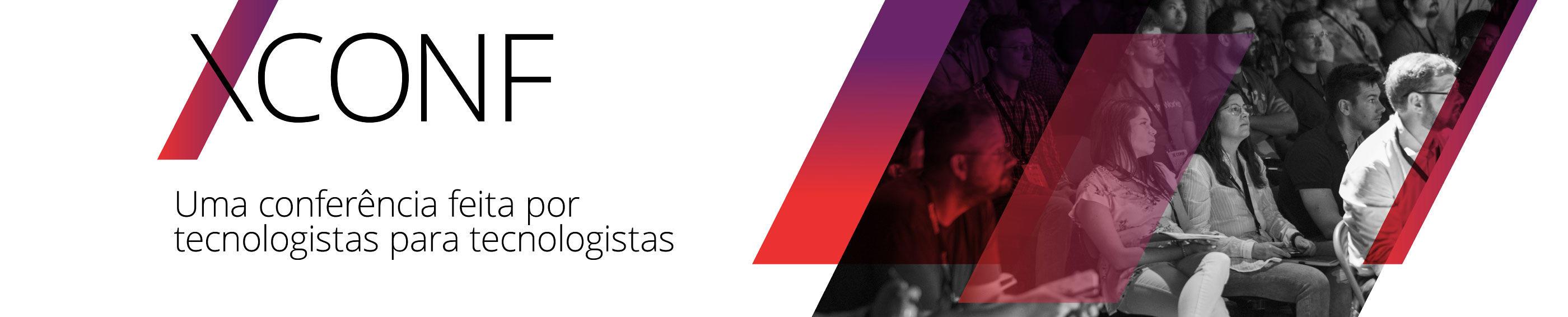 XConf  — Uma conferência feita de tecnologistas para tecnologistas.