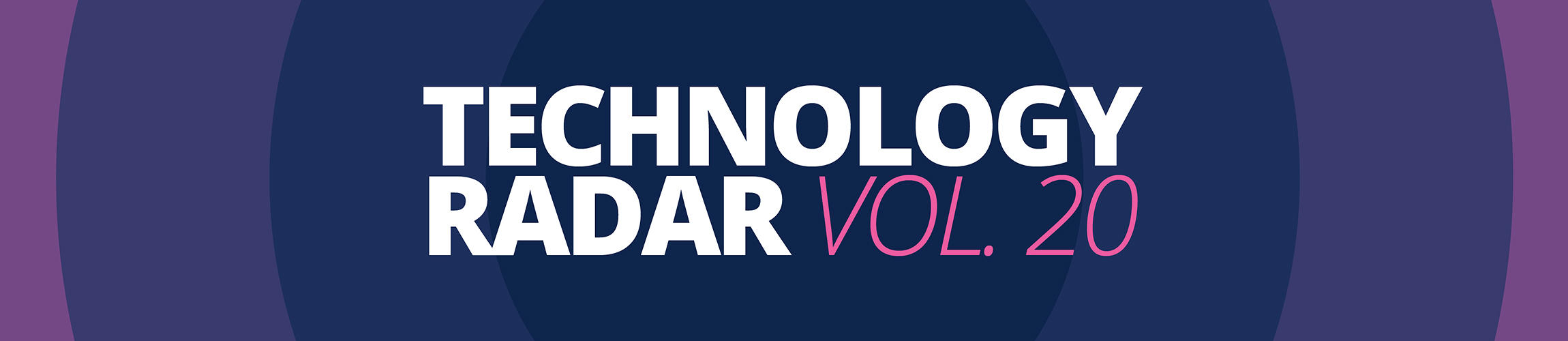 Technology Radar Vol 20