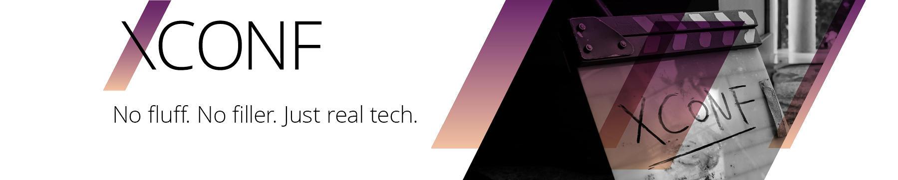 XConf - No fluff. No filler. Just real tech.