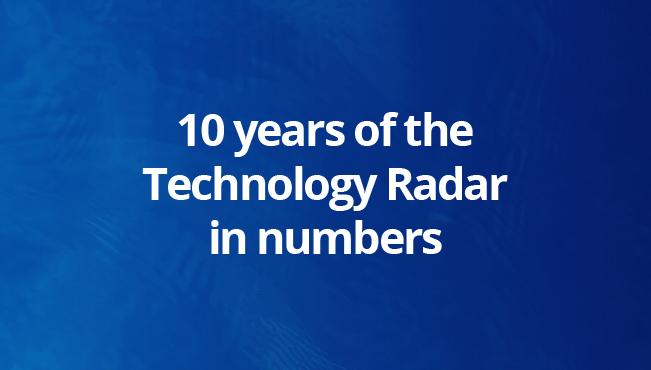 10 anos de Technology Radar em números