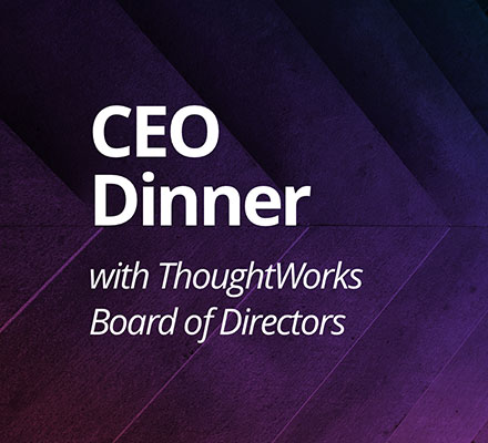 CEO Dinner with ThoughtWorks Board of Directors