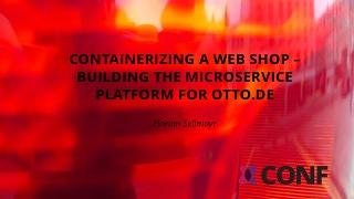 Containerizing a web shop - Building the Microservice platform for otto.de