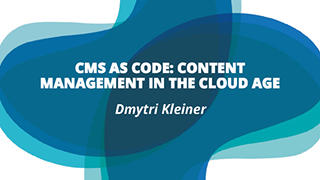CMS as Code: Content Management in the Cloud Age