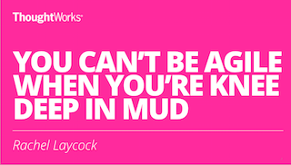 You can't be Agile when you are knee deep in mud